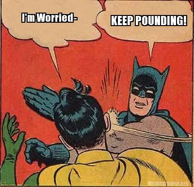 I'm Worried Keep Pounding Batman Memes