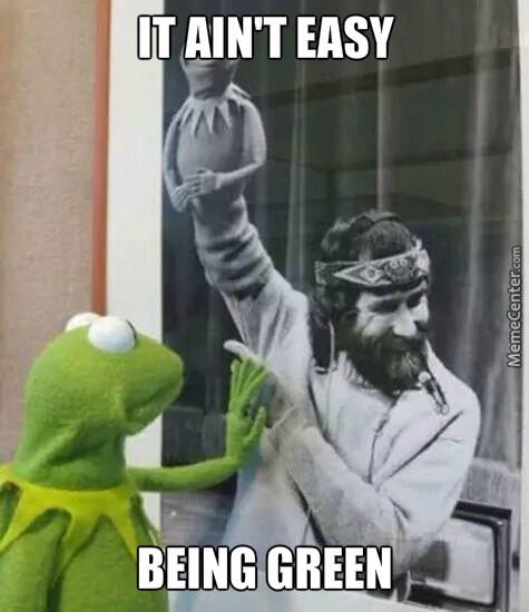 It Aint Easy Being Green Meme Graphic
