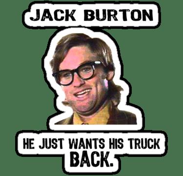 Jack Burton Quotes Jack burton he just wants his truck back