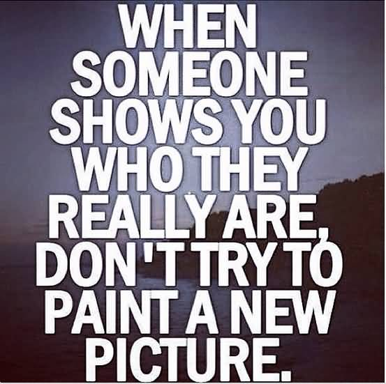 Keyshia Cole Quotes When someone shows you who they really are don't try to paint a new picture