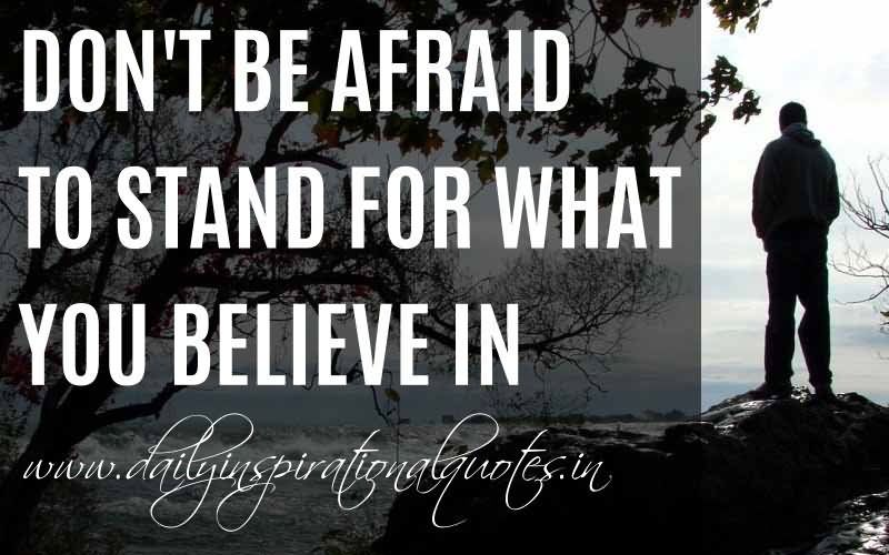 Leadership Quotes Dont Be Afraid To Stand For What You Believe In