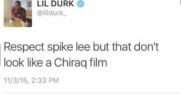 Lil Durk Quotes Respect spike lee but that don't look like a chirag film