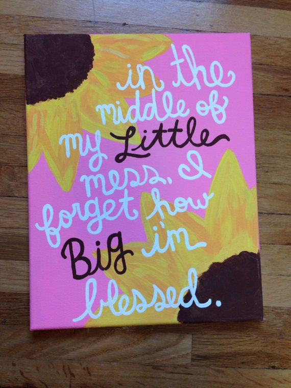 Little Big Quotes In the middle of my little mess il forget how big im blessed
