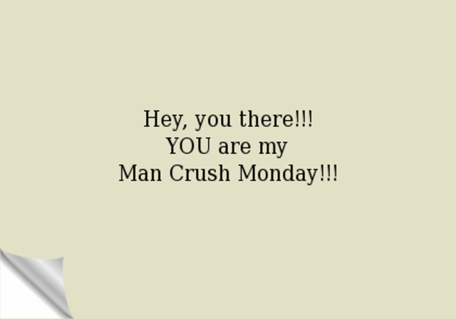 MCM Quotes Hey you there you are my man crush monday