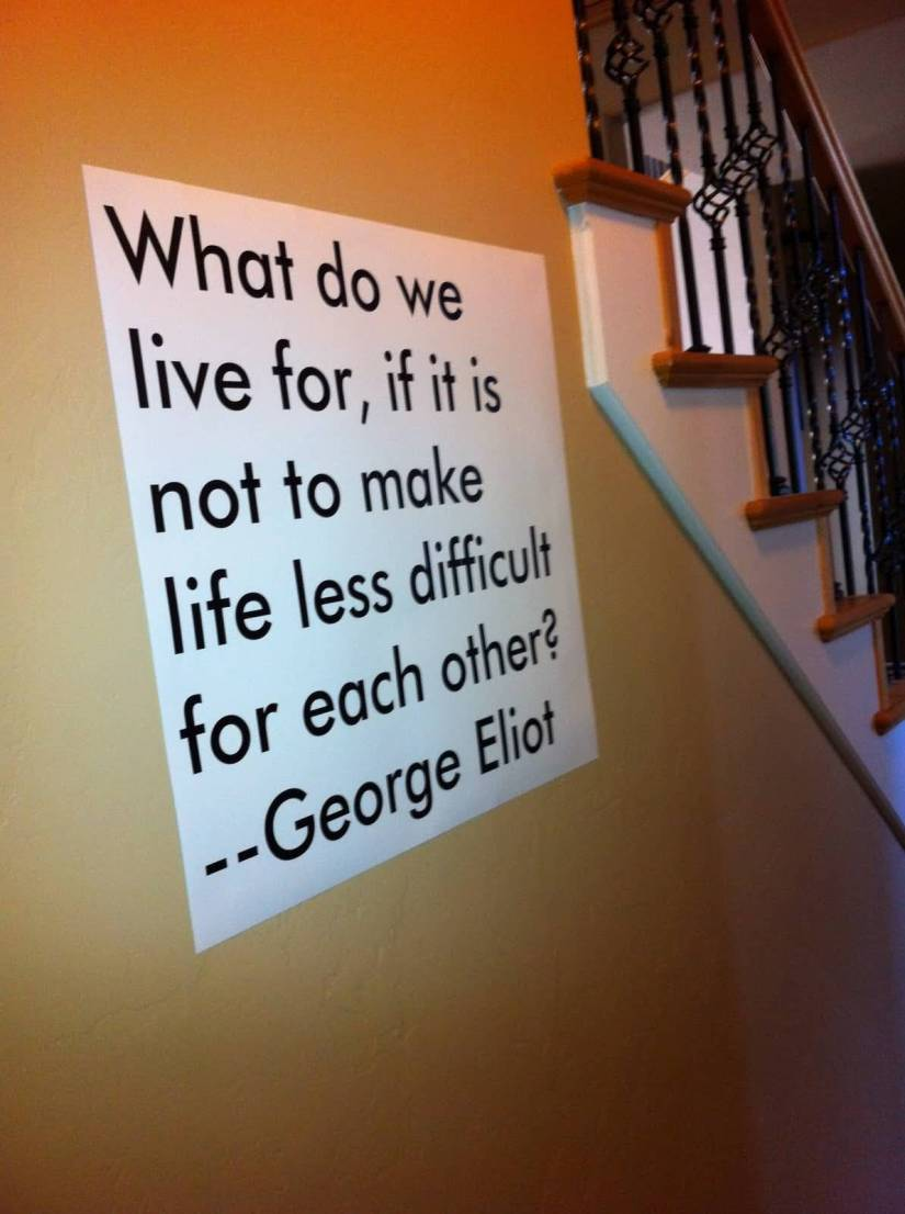 MCM Quotes What do we live for, if it is not to make life less difficult for each other George Eliot