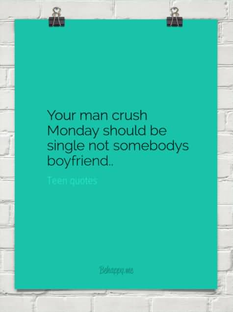 MCM Sayings Your man crush monday should be single not somebody's boyfriend