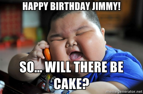 Meme HAppy Birthday Jimmy So Will There Be Cake Picture?resize=500%2C329 25 funniest cake memes, graphics, gifs, photos & pics picsmine,Happy Birthday Frances Meme