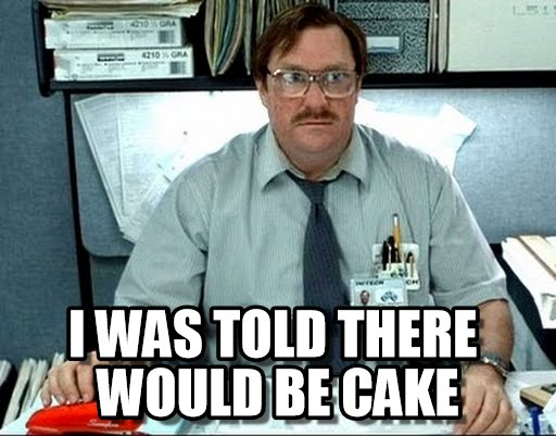 Meme I Was Told There Would Be Cake Photo