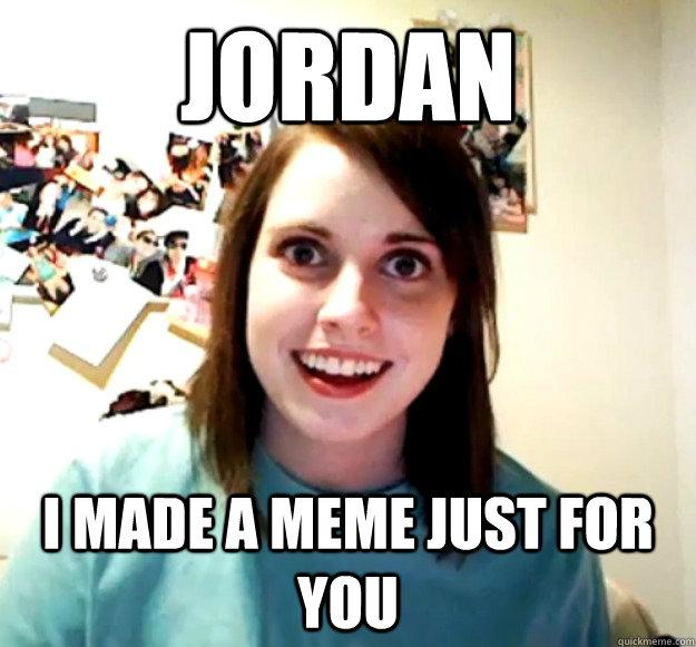 Meme Jordan I Made A Meme Just For You Image