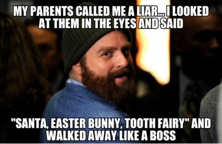 Meme My Parents Called Me A liar I Looked At Them In The Eyes And said Santa Easter Bunny Tooth Fairy And Walked Away Like A Boss Graphic