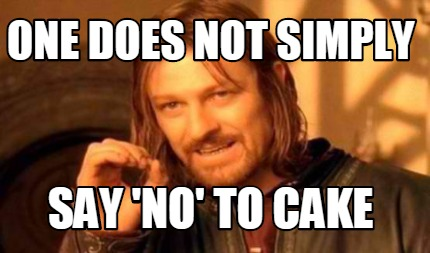 Meme One Does Not Simply Say No To Cake Graphic