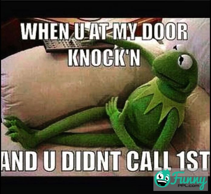 Meme When U At My Door Knockn And u Didnt Call 1st Picture