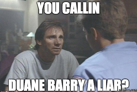 Meme You Callin Duane Barry A Liar Photo