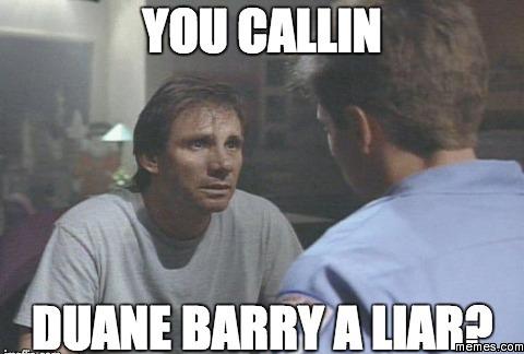 Meme You Callin Duane Barry A Liar Photo