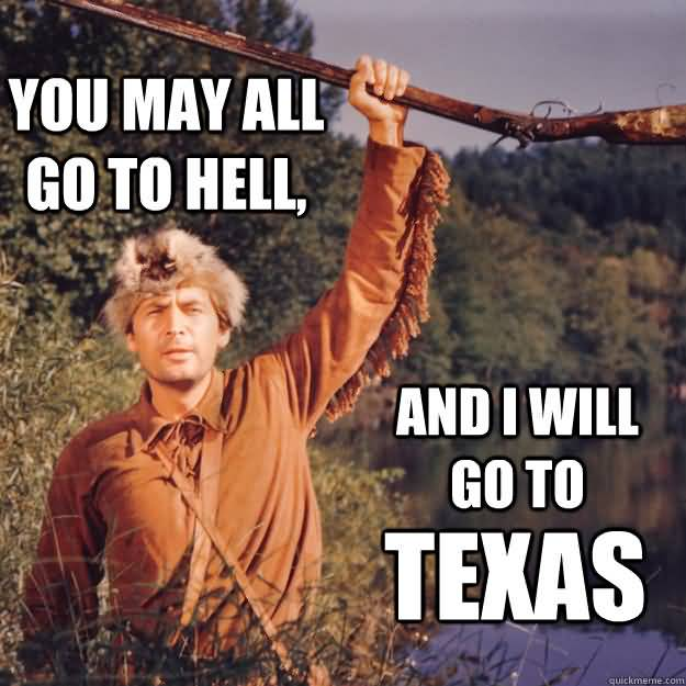 Meme You May All Go To Hell And I Will Go To Texas Graphic
