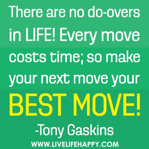 Move On Quotes There Are No Do Over's In Life Every Move Costs Time So Make Your Next Move Your Best Move