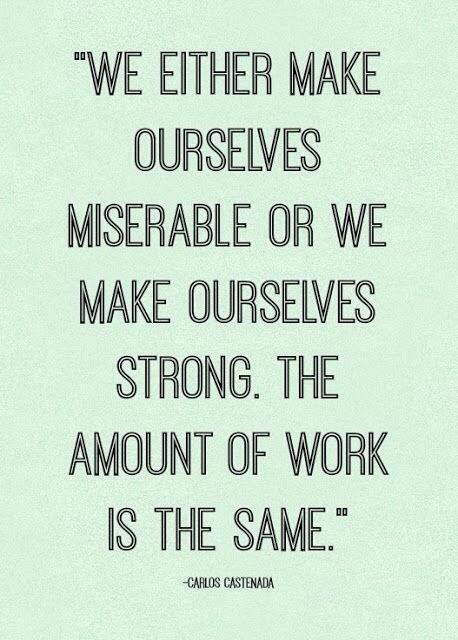 Move On Quotes We Either Make Ourselves Miserable Or WE Make Ourselves Strong The Amount Of Work Is The Same