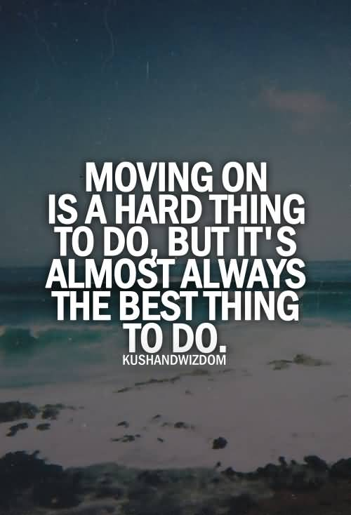 Move On saying moving on is a hard thing to do but it's almost always the best thing to do