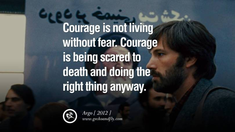 Movie Quotes Courage Is Not Living Without Fear. Courage Is Being