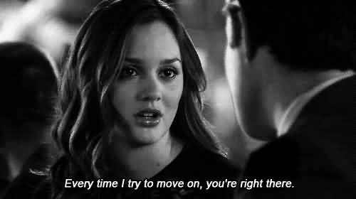 Movie Sayings Every Time I Try To Move On, You're Right There
