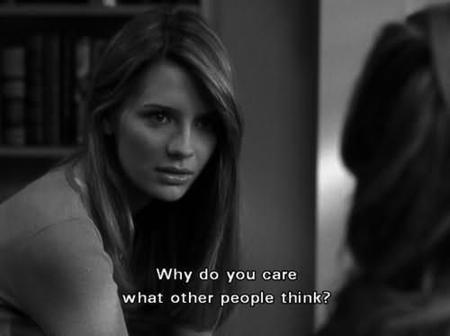 Movie Sayings Why Do You Care What Other People Think
