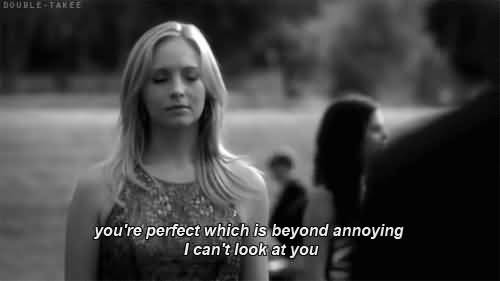 Movie Sayings You're Perfect Which Is Beyond Annoying I Can't Look At You