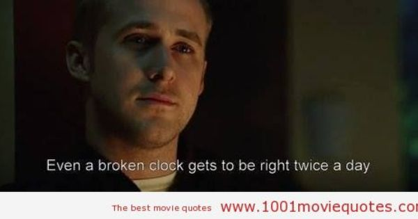 Movies Sayings Even A Broken Clock Gets To Be Right Twice A Day