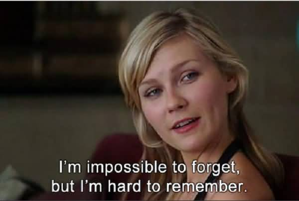 Movies Sayings I'm Impossible To Forget But I'm Hard To Remember