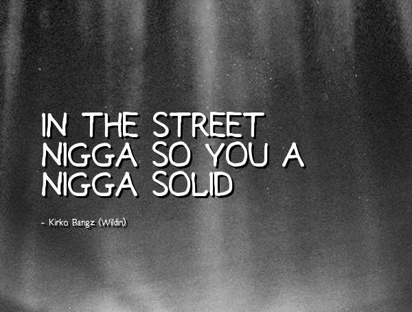 Nigga Quotes In the street nigga so you a nigga solid Kirko Bangz