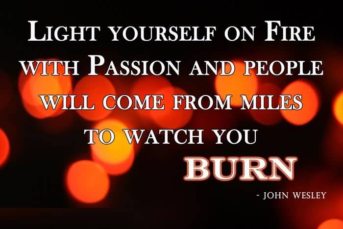 Passion Quotes Light Yourself On Fire With Passion And People Will Come From Miles John Wesley