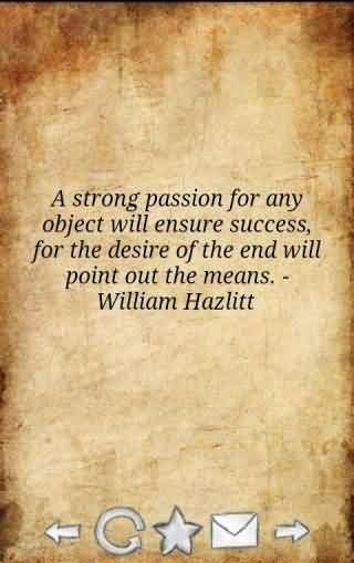 Passion Sayings A Strong Passion For Any Object Will Ensure Success For The Desire