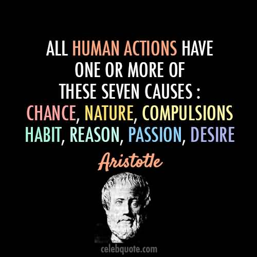 Passion Sayings All Human Acrtions Have One Or More Of These Seven Causes
