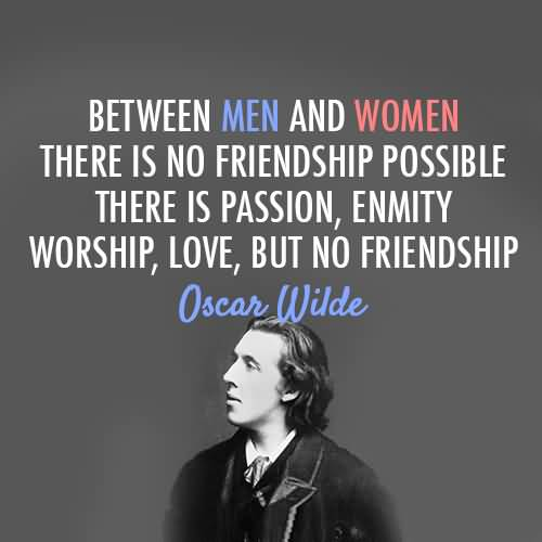 Passion Sayings Between Men And Women There Is No Friendship Oscar Wilde