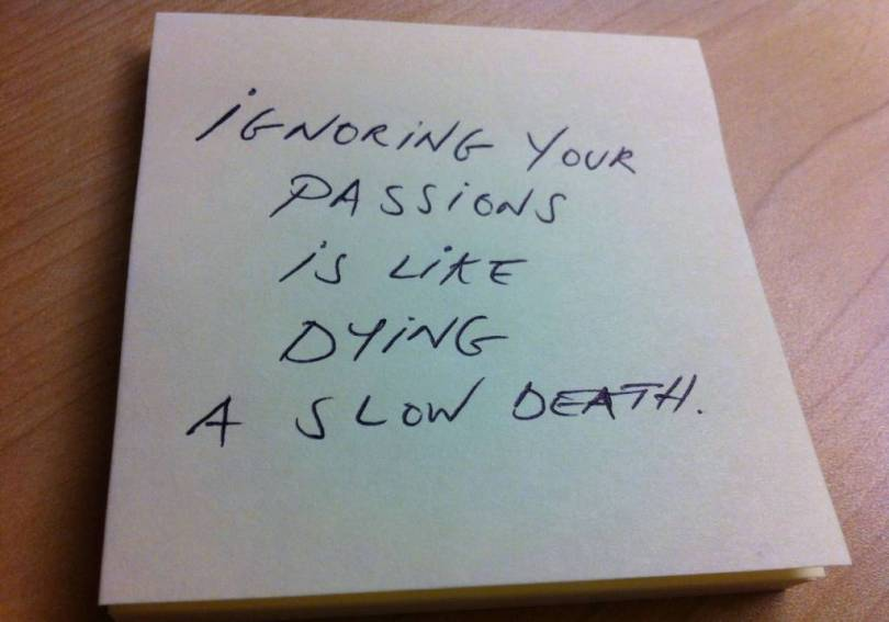 Passion Sayings Ignoring Your Passions Is Like dying A Slow Death