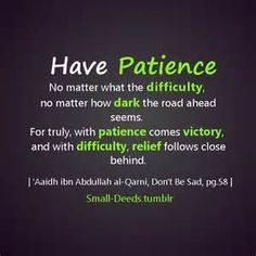 Patience Quotes have patience no matter what the difficulty no matter how dark the road ahed seems