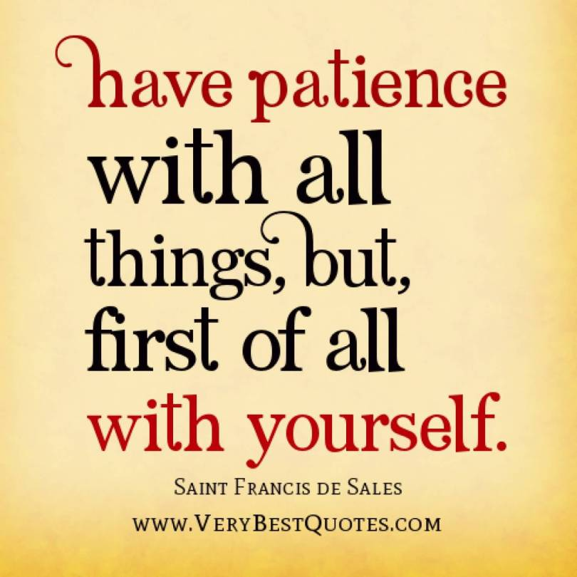 Patience Quotes have patience with all things but first of all with yourself