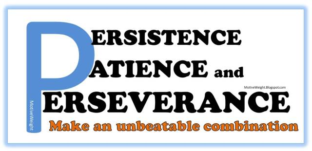 Patience Quotes persistence patience and perseverance make an unbeatable combination