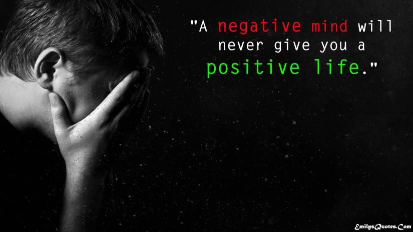 Positive Quotes a negative mind will never give you a positive life