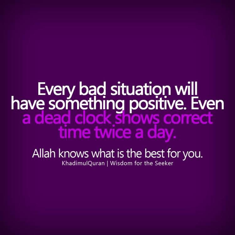 Positive Quotes every bad situation will have something positive even a dead clock shows correct time twice a day