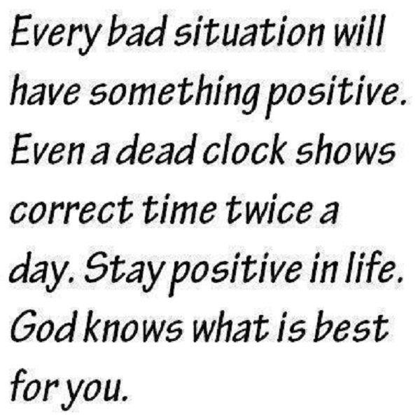 Positive Quotes every bad situation will have something positive even a dead clock shows correct time twice a day stay positive in life