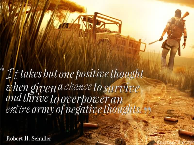 Positive Quotes it takes but one positive thought when given a chance to survive And thrive to overpower an