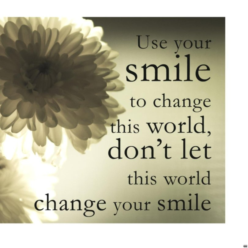 Positive Quotes use your smile to change this world don't let