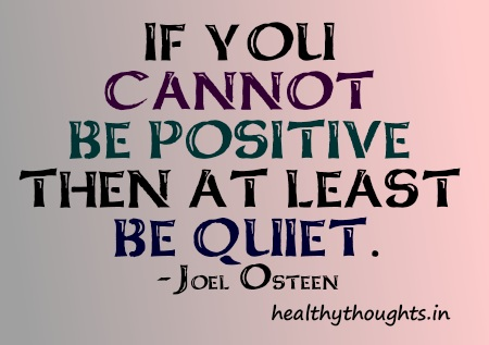 Positive Sayings if you cannot be positive then at least be quiet