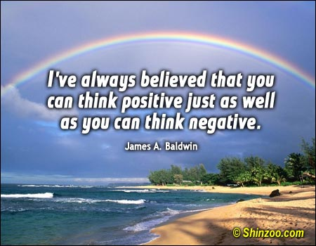 Positive Sayings i've always believed that you can think positive just as well as you can think negative