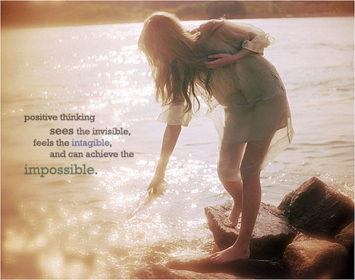 Positive Sayings positive thinking sees the invisible, feels the intangible, and can achieve the impossible.