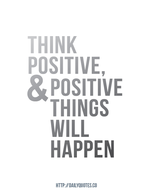 Positive Sayings think positive things will happens