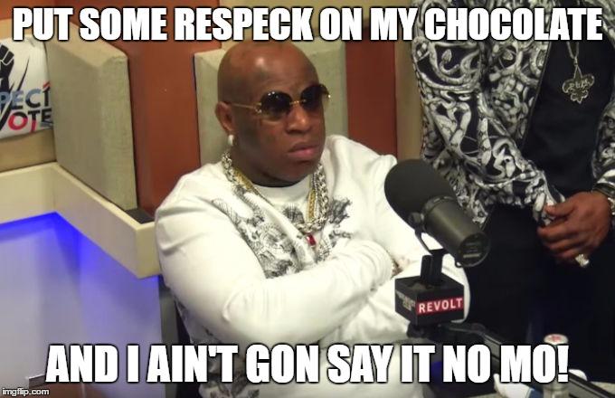 Put Some Respeck On My Chocolate Funny Birdman Memes