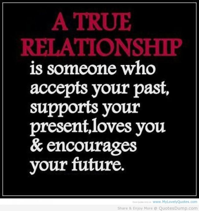Relationship sayings a true relationship is someone who accepts your past supports your present lover yoy encourages your future