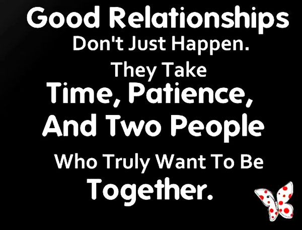 Relationship sayings good relationships don't just happen they take time patience and two people who truly want to be together