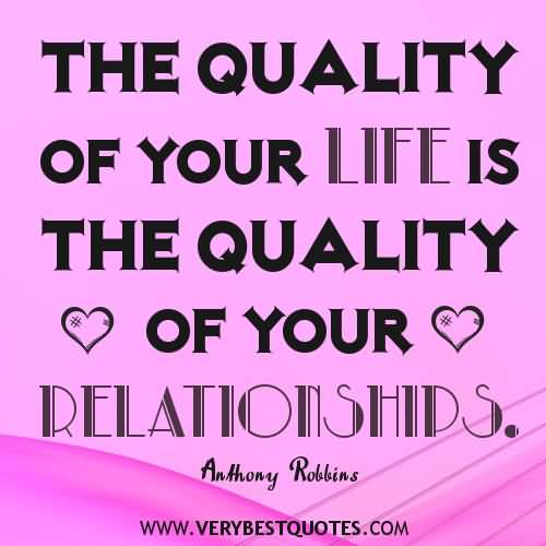 Relationship sayings the quality of your life is the quality of your relationships